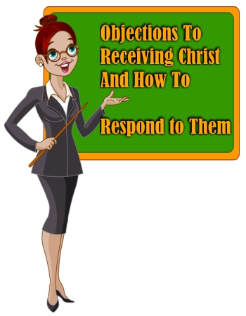 Objections to Receiving Christ and How to Respond to Them